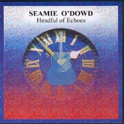 Seamie O'Dowd Headful of Echoes